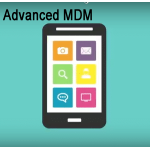 Advanced MDM - Mobile Device Management
